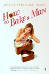 Book Review – How to Bake a Man, by Jessica Barksdale Inclan.