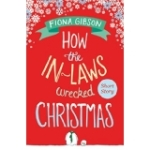 Book Review: How the In-Laws Wrecked Christmas, by Fiona Gibson.
