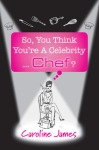 Book Review: 'So, You Think You're A Celebrity…. Chef' by Caroline James.