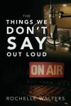 Book Review: The Things We Don't Say Out Loud by Rochelle Walters.