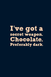 ive-got-a-serect-weapon-chocolate-preferably-dark-worry-quote