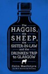 Mini Review: The Haggis, The Sheep, The Sister-in-Law and The Drunken Trip to Glasgow by Colin MacIntyre