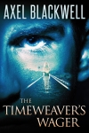 Spotlight and Giveaway: The TimeWeaver's Wager, by Axel Blackwell.