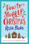 #Festive Book Review: How to Stuff up Christmas, by Rosie Blake.