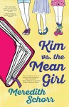Book Review: Kim vs the Mean Girl, by Meredith Schorr. (Stand alone YA, prequel to Blogger Girl).