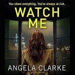 Book Review: Watch Me, by Angela Clarke. (Social Media Murders #2).