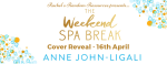 Cover Reveal. The Weekend Spa Break, by Anne John-Ligali.