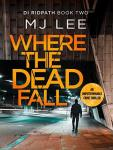 Book Review: Where the Dead Fall by M J Lee.