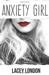 Kick #Anxiety to the curb! Book Review: Anxiety Girl by Lacey London.